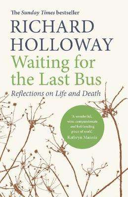 Cover of Waiting for the Last Bus: Reflections on Life and Death - Richard Holloway - 9781786890245