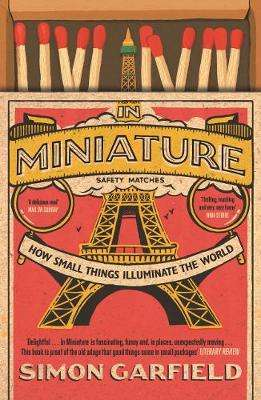 Cover of In Miniature: How Small Things Illuminate The World - Simon Garfield - 9781786890795