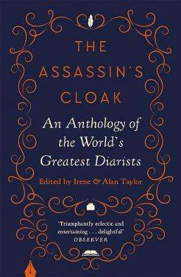 Cover of The Assassin's Cloak: An Anthology of the World's Greatest Diarists - Irene Taylor - 9781786899118