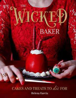 Cover of Wicked Baker - Cakes And Treats To Die For - Helena Garcia - 9781787136007