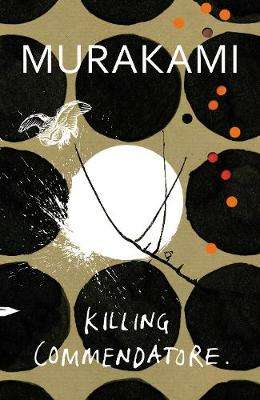 Cover of Killing Commendatore - Haruki Murakami - 9781787300194