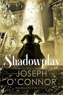 Cover of Shadowplay - Joseph O'Connor - 9781787300859