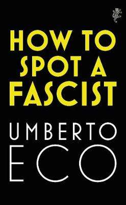 Cover of How to Spot a Fascist - Umberto Eco - 9781787302662