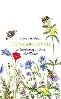 Cover of The Garden Jungle: or Gardening to Save the Planet - Dave Goulson - 9781787331358