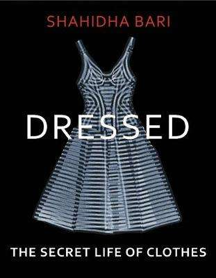 Cover of Dressed: The Secret Life of Clothes - Shahidha Bari - 9781787331495