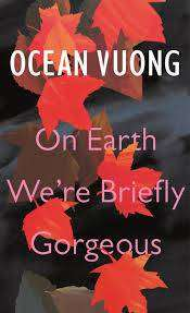 Cover of On Earth We're Briefly Gorgeous - Ocean Vuong - 9781787331501