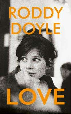 Cover of Love - Roddy Doyle - 9781787332270