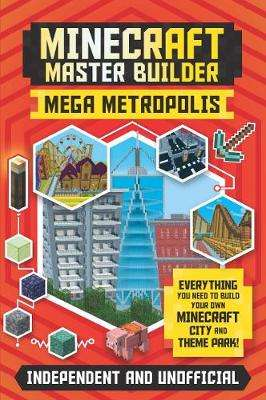 Cover of Minecraft Master Builder: Mega Metropolis: Build your own Minecraft city and the - Anne Rooney - 9781787393899