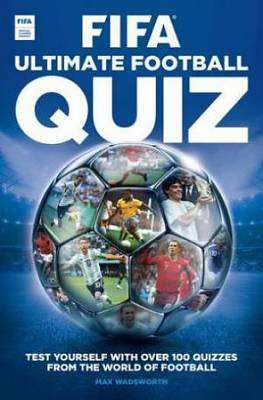 Cover of FIFA Ultimate Quiz Book: Prove You are a True Football Fanatic - Max Wadsworth - 9781787393967