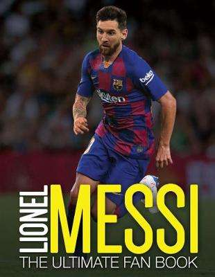 Cover of Lionel Messi: The Ultimate Fan Book - Mike Perez - 9781787394018