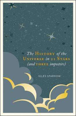 Cover of A History of the Universe in 21 Stars: (and 3 Imposters) - Giles Sparrow - 9781787394650