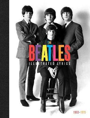 Cover of The Beatles: The Illustrated Lyrics - Welbeck - 9781787395411