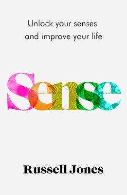 Cover of Sense: Unlock Your Senses and Improve Your Life - Russell Jones - 9781787395527