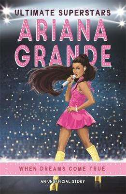 Cover of Ultimate Superstars: Ariana Grande - Liz Gogerly - 9781787414778