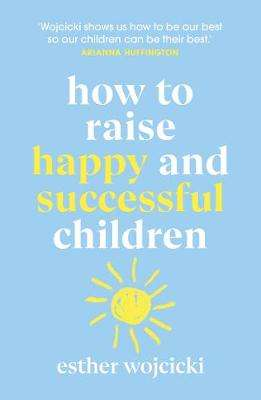 Cover of How to Raise Happy and Successful Children - Esther Wojcicki - 9781787462168