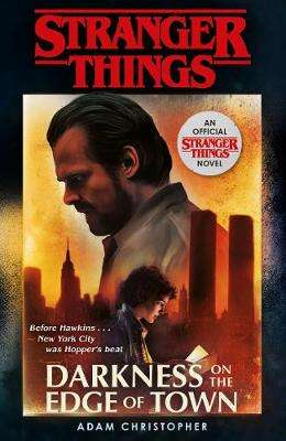 Cover of Stranger Things: Darkness on the Edge of Town - Adam Christopher - 9781787462465