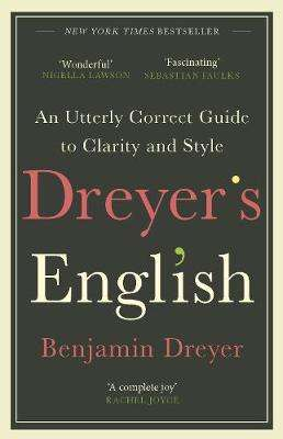 Cover of Dreyer's English: An Utterly Correct Guide to Clarity and Style - Benjamin Dreyer - 9781787464131