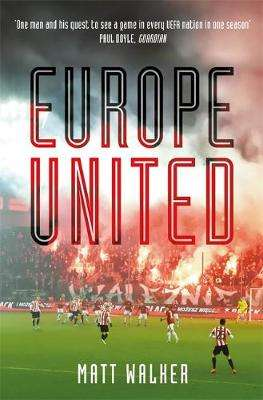 Cover of Europe United: 1 football fan. 1 crazy season. 55 UEFA nations - Matt Walker - 9781787476110