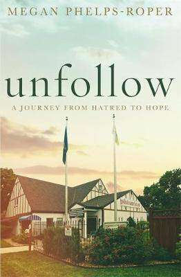 Cover of UNFOLLOW - Megan Phelps-Roper - 9781787477995