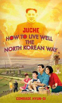 Cover of Juche - How to Live Well the North Korean Way - Oliver Grant - 9781787634152