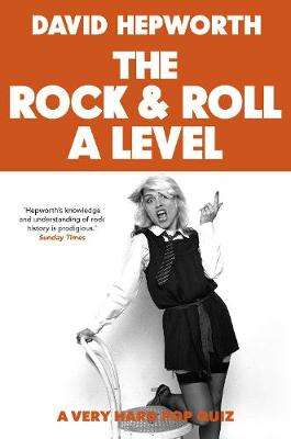 Cover of Rock & Roll A Level: The only quiz book you need - David Hepworth - 9781787634398