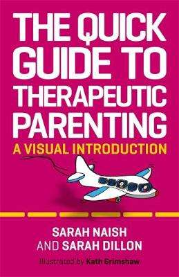 Cover of Quick Guide to Therapeutic Parenting - S Naish - 9781787753570