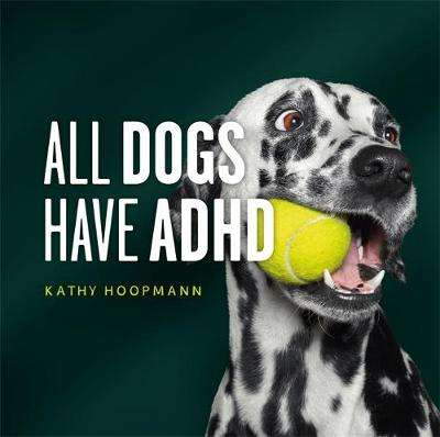 Cover of All Dogs Have ADHD - Kathy Hoopmann - 9781787756601