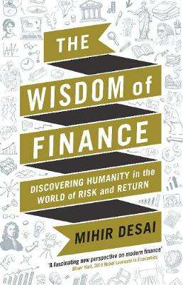 Cover of The Wisdom of Finance: Discovering Humanity in the World of Risk and Return - Mihir Desai - 9781788160049