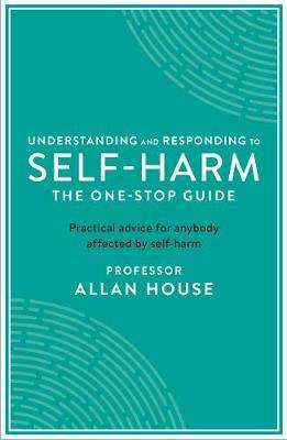 Cover of Understanding and Responding to Self-Harm - Allan House - 9781788160278