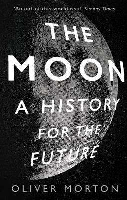 Cover of The Moon: A History for the Future - Oliver Morton - 9781788162555