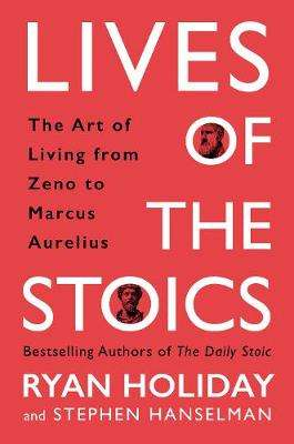Cover of Lives of the Stoics: The Art of Living from Zeno to Marcus Aurelius - Ryan Holiday - 9781788162609