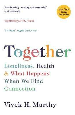 Cover of Together: Loneliness, Health and What Happens When We Find Connection - Vivek H. Murthy - 9781788162784