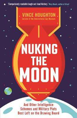 Cover of Nuking the Moon - Vince Houghton - 9781788163309