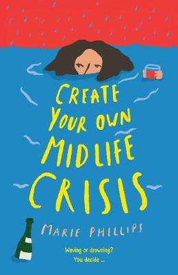 Cover of Create Your Own Midlife Crisis - Marie Phillips - 9781788163927