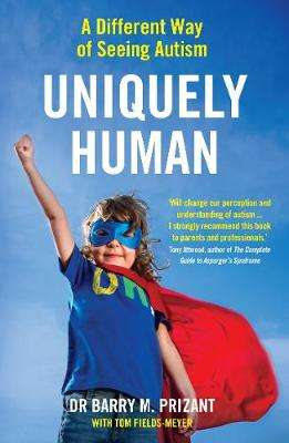 Cover of UNIQUELY HUMAN: A DIFFERENT WAY OF SEEING AUTISM - Barry M. Prizant - 9781788164023