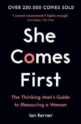 Cover of She Comes First: The Thinking Man's Guide to Pleasuring a Woman - Ian Kerner - 9781788164030