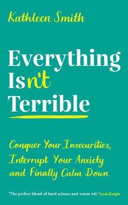 Cover of Everything Isn't Terrible - Kathleen Smith - 9781788164788
