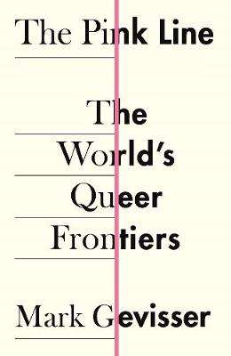 Cover of The Pink Line: The World's Queer Frontiers - Mark Gevisser - 9781788165143