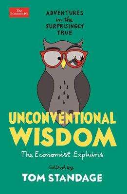 Cover of Unconventional Wisdom: Adventures in the Surprisingly True - Tom Standage - 9781788166133