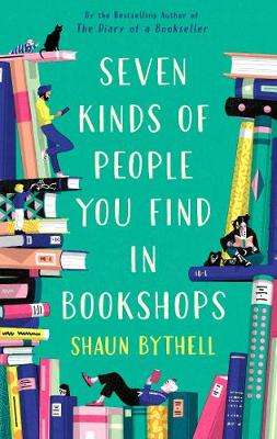 Cover of Seven Kinds of People You Find in Bookshops - Shaun Bythell - 9781788166584