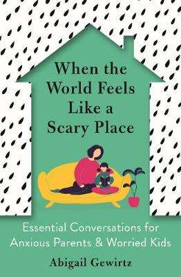 Cover of When the World Feels Like a Scary Place - Abigail Gerwirtz - 9781788167307