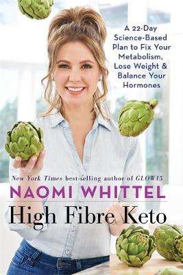 Cover of High Fibre Keto: A 22-Day Science-Based Plan to Fix Your Metabolism, Lose Weight - Naomi Whittel - 9781788174121