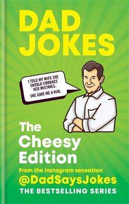 Cover of Dad Jokes: The Cheesy Edition - Dad Says Jokes - 9781788402460