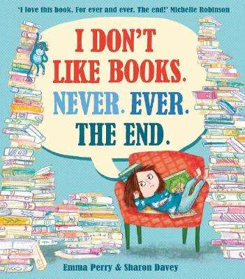 Cover of I Don't Like Books. Never. Ever. The End. - Emma Perry - 9781788450621