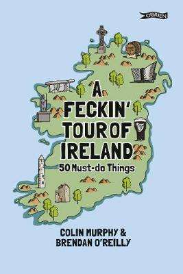Cover of A Feckin' Tour of Ireland: 50 Must Do Things - Colin Murphy - 9781788490795