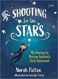 Cover of Shooting for the Stars: My Journey to Become Ireland's First Astronaut - Dr. Norah Patten - 9781788491006