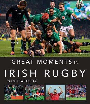 Cover of Great Moments in Irish Rugby - Sportsfile - 9781788491334