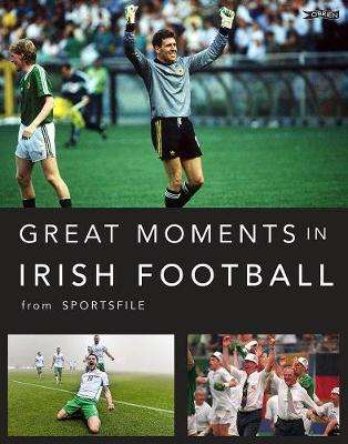 Cover of Great Moments in Irish Football - Sportsfile - 9781788491341