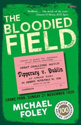 Cover of The Bloodied Field: Croke Park. Sunday 21 November 1920 - Michael Foley - 9781788491969