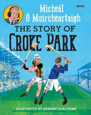 Cover of The Story of Croke Park - Micheal O Muircheartaigh - 9781788492065